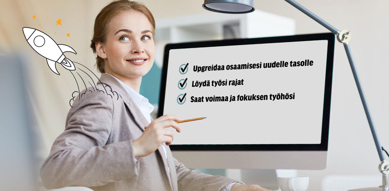Nainen ja tietokoneen näyttö, jossa lukee: 1) Upgreidaa osaamisesi uudelle tasolle, 2) Löydä työsi rajat, 3) Saat voimaa ja fokuksen työhösi